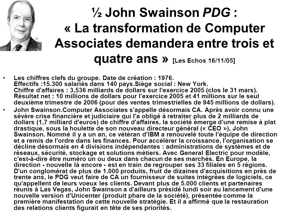 ½ John Swainson PDG : « La transformation de Computer Associates demandera entre trois et quatre ans » [Les Echos 16/11/05]